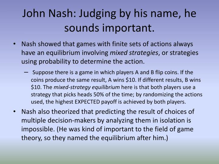 """john nash thesis game theory Three minute thesis remembering a cornerstone of game theory: john nash's carlos pimienta from the unsw business school """"game theory provides a."""