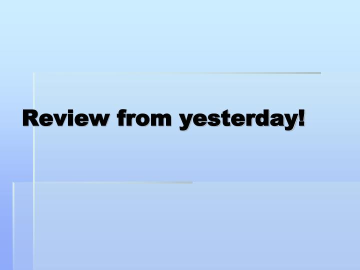 review from yesterday n.
