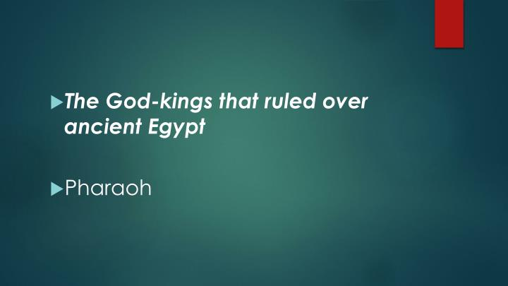 The God-kings that ruled over ancient Egypt