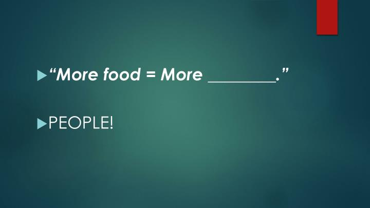 """More food = More ________."""