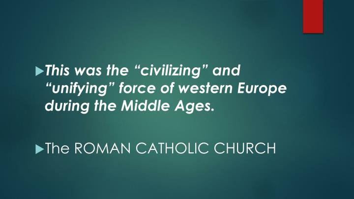 "This was the ""civilizing"" and ""unifying"" force of western Europe during the Middle Ages."