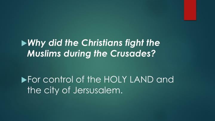 Why did the Christians fight the Muslims during the Crusades?
