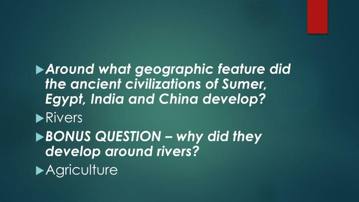 Around what geographic feature did the ancient civilizations of Sumer, Egypt, India and China develop?