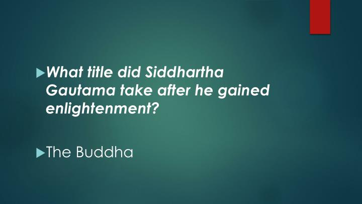 What title did Siddhartha Gautama take after he gained enlightenment?