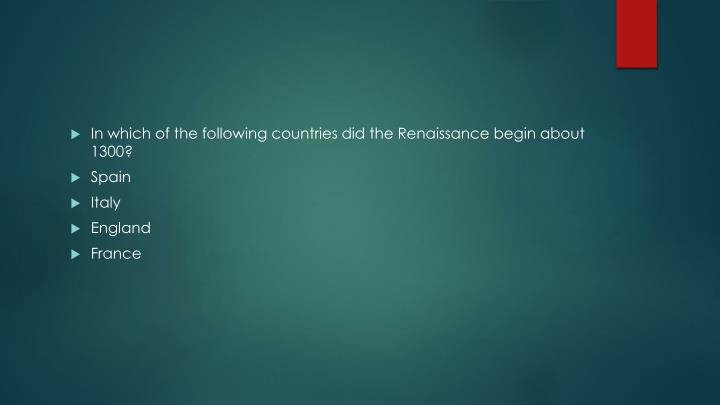 In which of the following countries did the Renaissance begin about 1300?