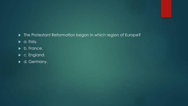 The Protestant Reformation began in which region of Europe?