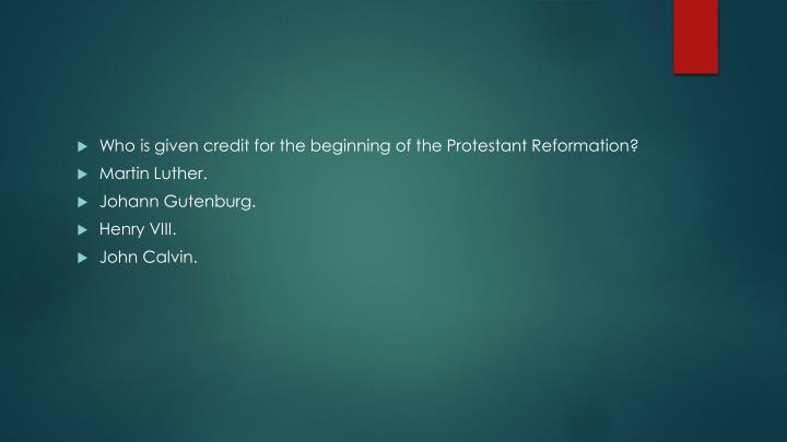 Who is given credit for the beginning of the Protestant Reformation?