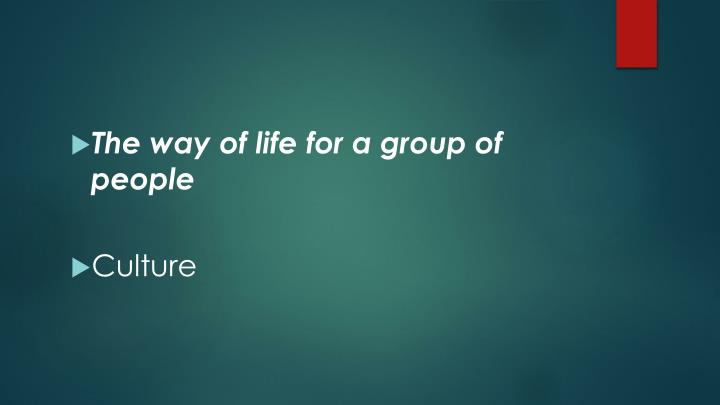 The way of life for a group of people