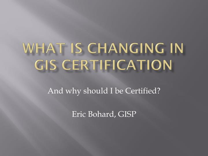 what is changing in gis certification n.