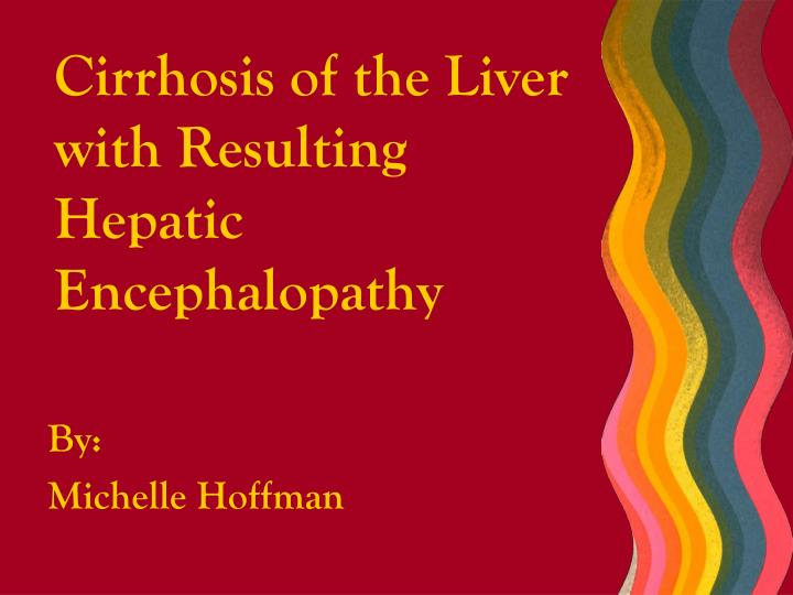 cirrhosis of the liver with resulting hepatic encephalopathy n.