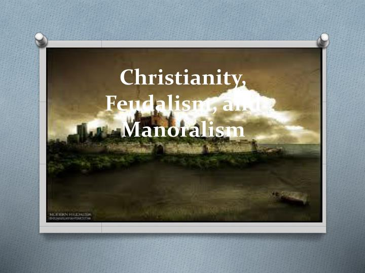 how did manoralism and fuedalism provide Manorialism feudal complexity how did towns fit into the feudal system the rise of representative assemblies  a vassals was also obliged to provide his lord with money from time to time – for example, when the lord's son came of age, or the lord's daughter got married, or if the lord was captured in battle and needed ransoming.