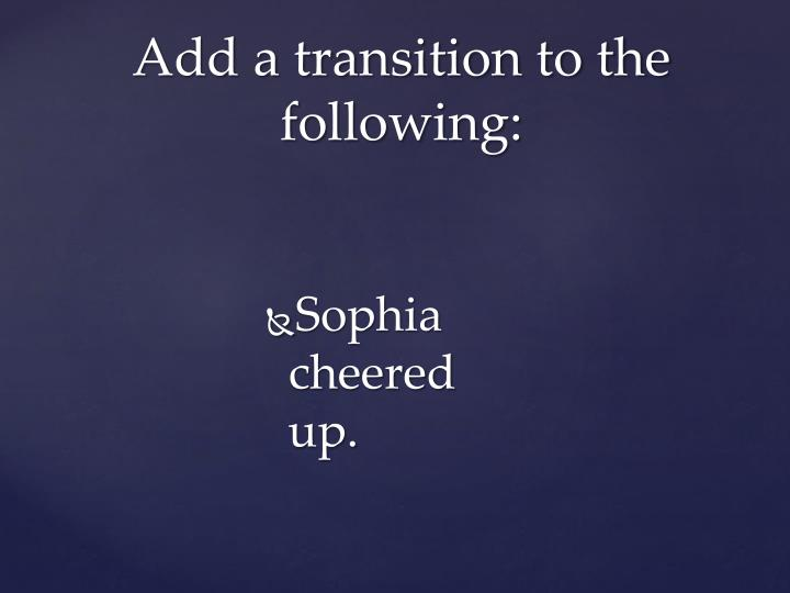 Sophia cheered up.