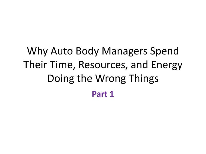 why auto body managers spend their time resources and energy doing the wrong things n.