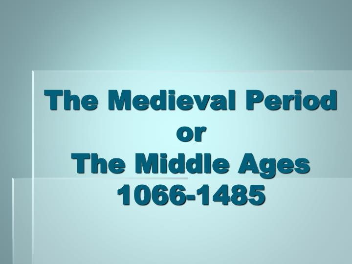 the medieval period or the middle ages 1066 1485 n.