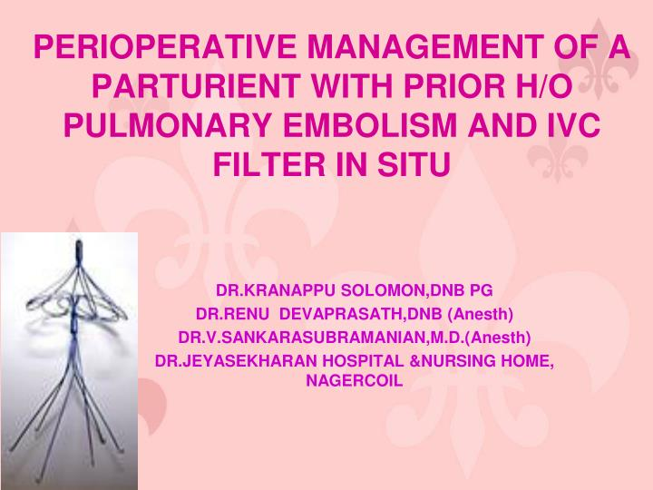 perioperative management of a parturient with prior h o pulmonary embolism and ivc filter in situ n.