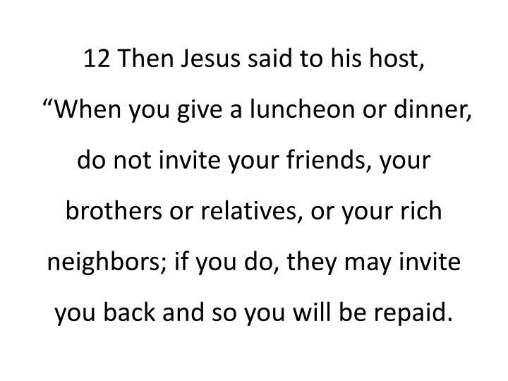 12Then Jesus said to his host
