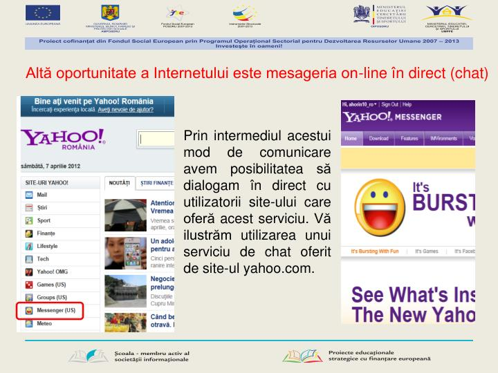 Altă oportunitate a Internetului este mesageria on-line în direct (chat)