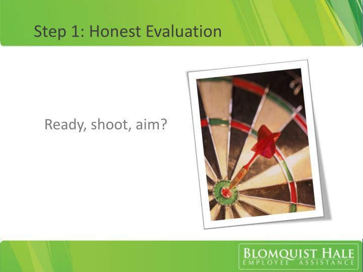 Step 1: Honest Evaluation