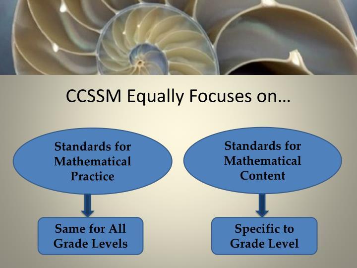 CCSSM Equally Focuses on…