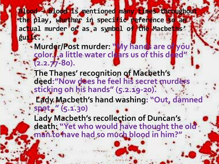 Blood – blood is mentioned many times throughout the play, whether in specific reference to an act...