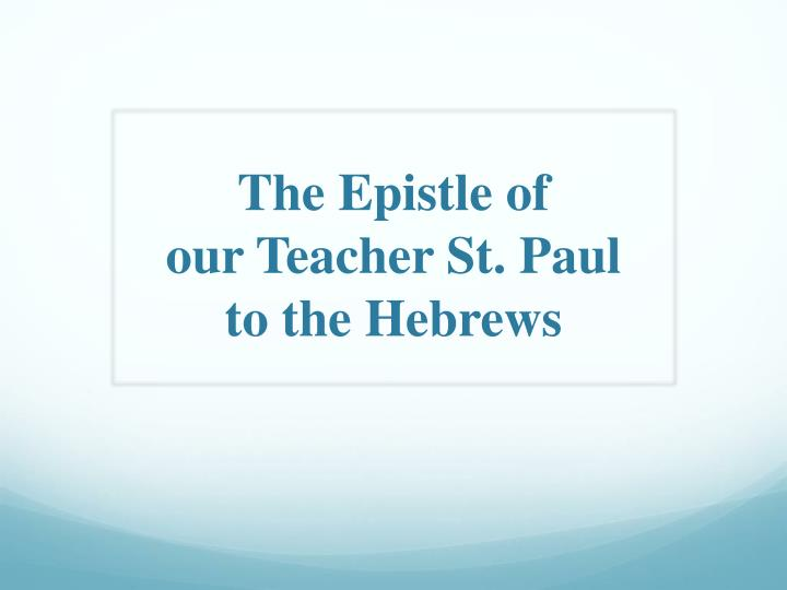the epistle o f our teacher st paul to t he hebrews n.