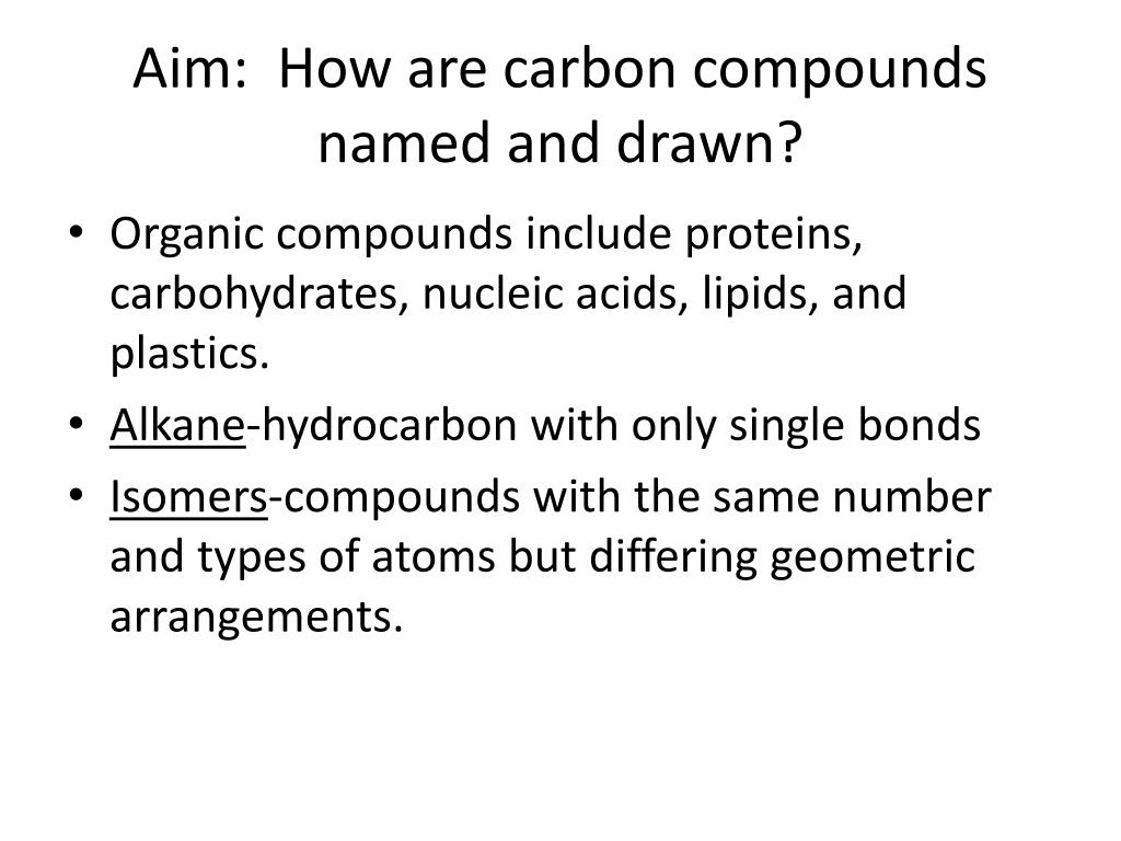 Ppt Aim How Are Carbon Compounds Named And Drawn Powerpoint Presentation Id 2369019