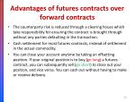 advantages of futures contracts over forward contracts1