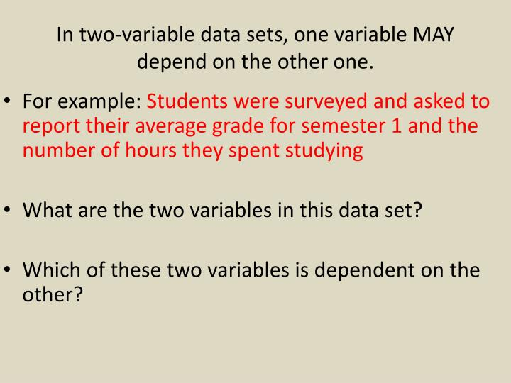 In two-variable data sets, one variable MAY depend on the other one.