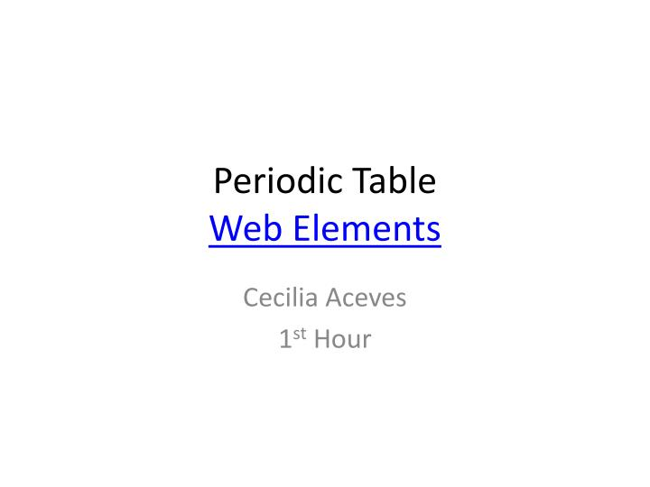 Ppt periodic table web elements powerpoint presentation id2369904 periodic tableweb elements urtaz Image collections