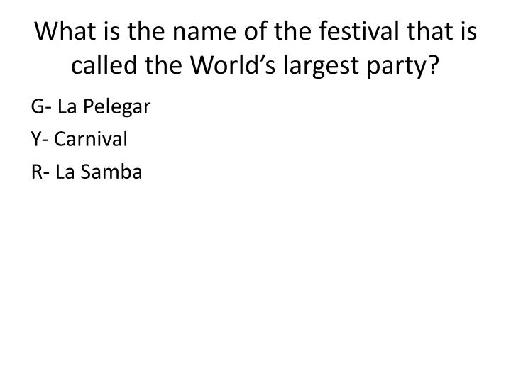 What is the name of the festival that is called the world s largest party