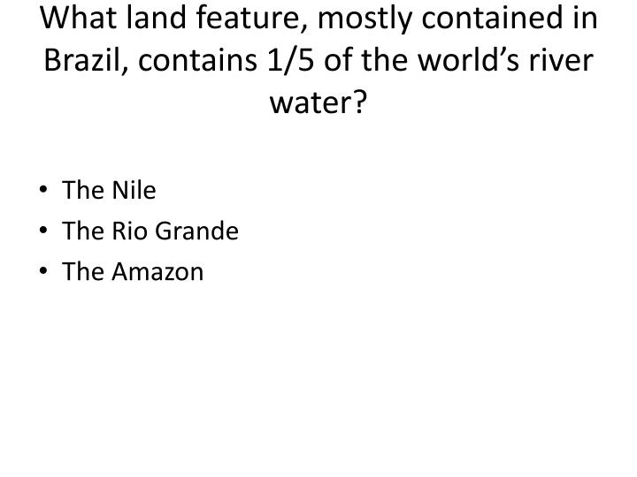 What land feature, mostly contained in Brazil, contains 1/5 of the world's river water?
