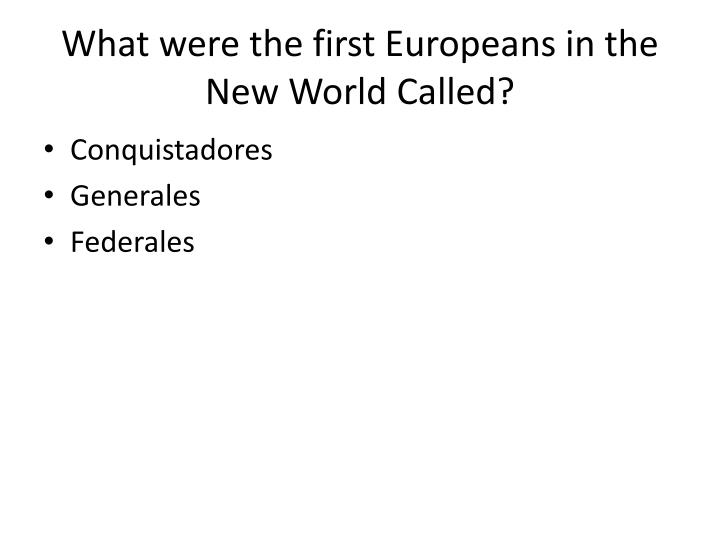 What were the first Europeans in the New World Called?