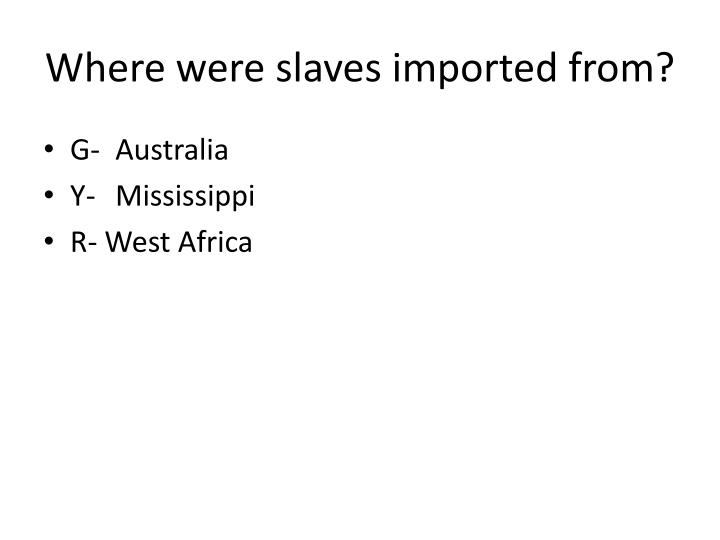 Where were slaves imported from?