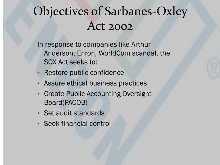 the purpose of the sox act The sarbanes-oxley act (sox) provides a legal model for running corporations of all sizes, regardless of whether they're publicly traded and technically subject to sox the best legal minds agree that good liability-limiting governance after sox requires corporations to do the following.