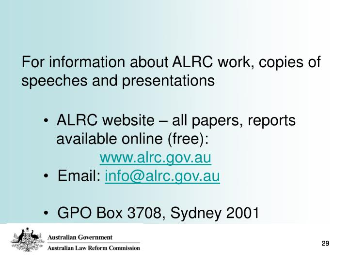 For information about ALRC work, copies of speeches and presentations