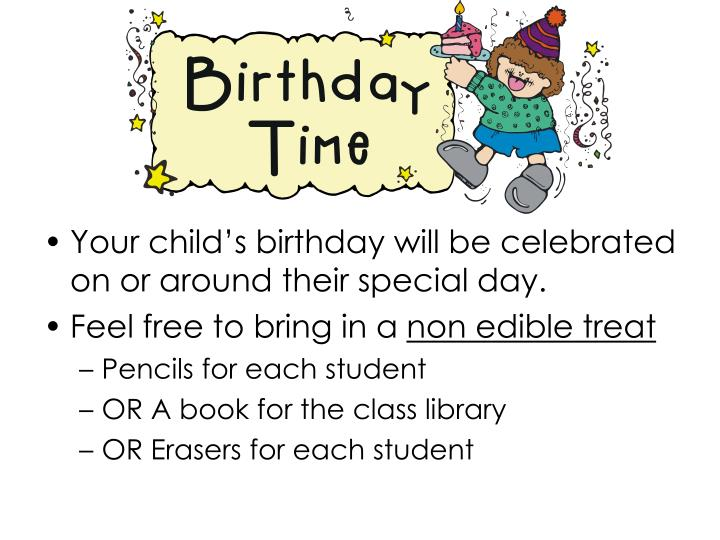 Your child's birthday will be celebrated on or around their special day.