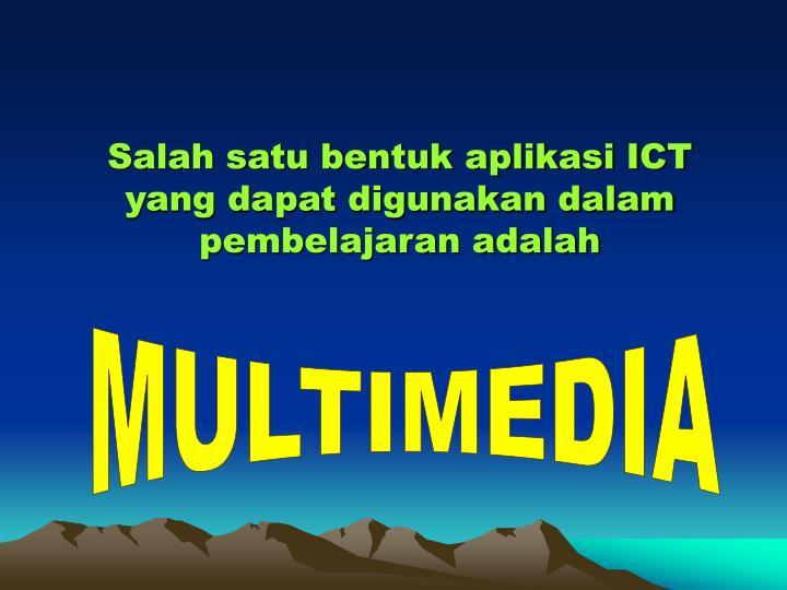 Salah satu bentuk aplikasi ICT