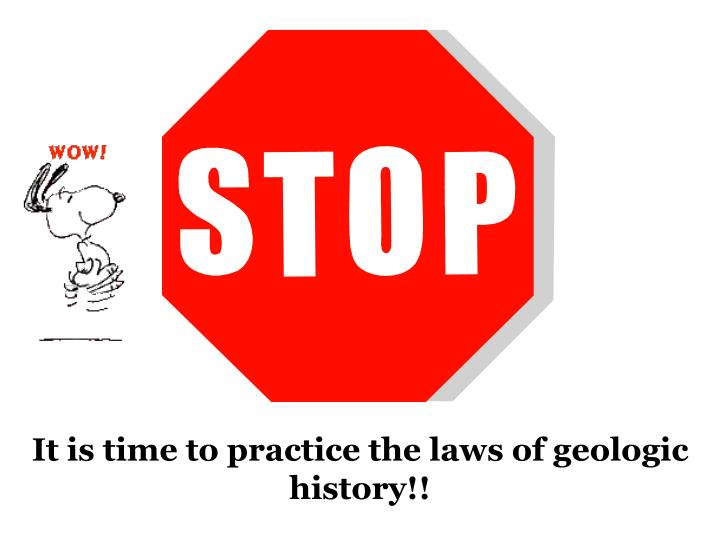 It is time to practice the laws of geologic history!!