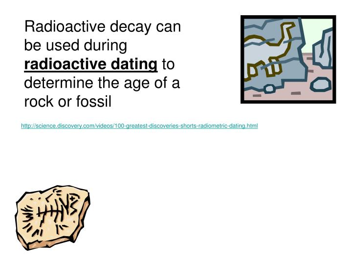 Radioactive decay can be used during