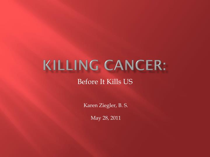 PPT - Killing CANCER: PowerPoint Presentation - ID:2370776