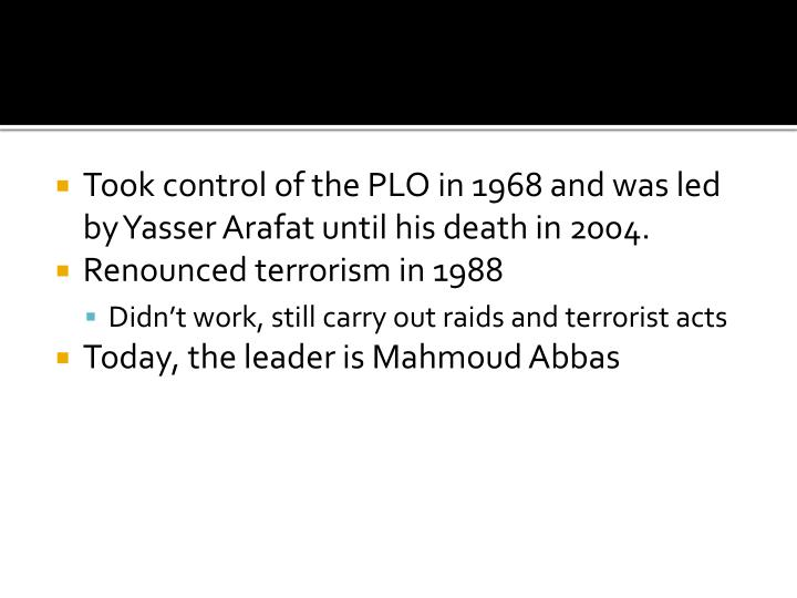 Took control of the PLO in 1968 and was led by Yasser Arafat until his death in 2004.
