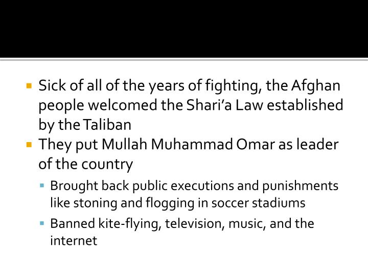 Sick of all of the years of fighting, the Afghan people welcomed the