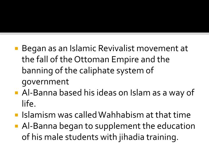 Began as an Islamic Revivalist movement at the fall of the Ottoman Empire and the banning of the cal...