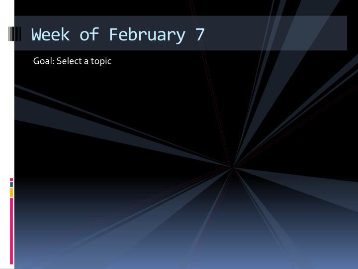 Week of February 7