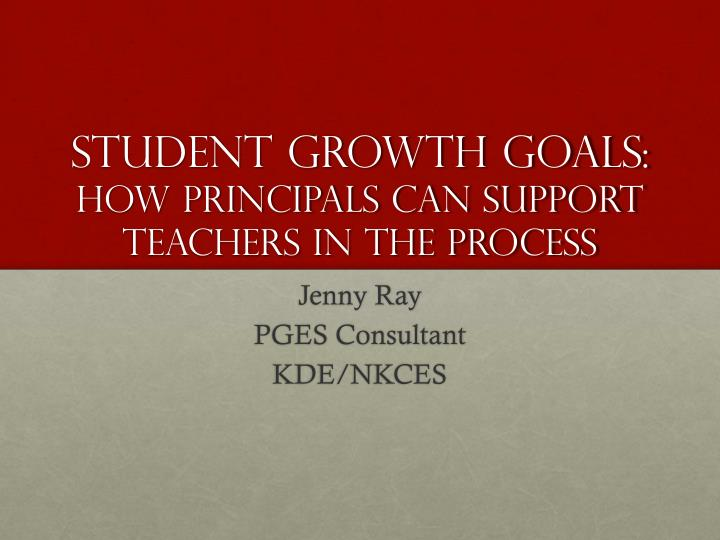Student growth goals how principals can support teachers in the process
