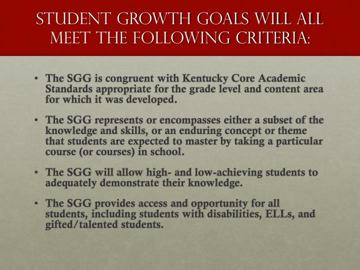 Student Growth Goals will all meet the following criteria: