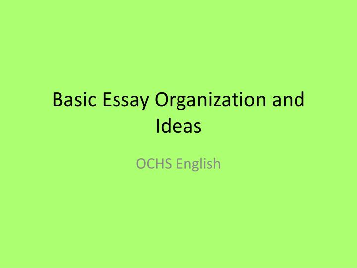ppt basic essay organization and ideas powerpoint presentation  basic essay organization and ideas