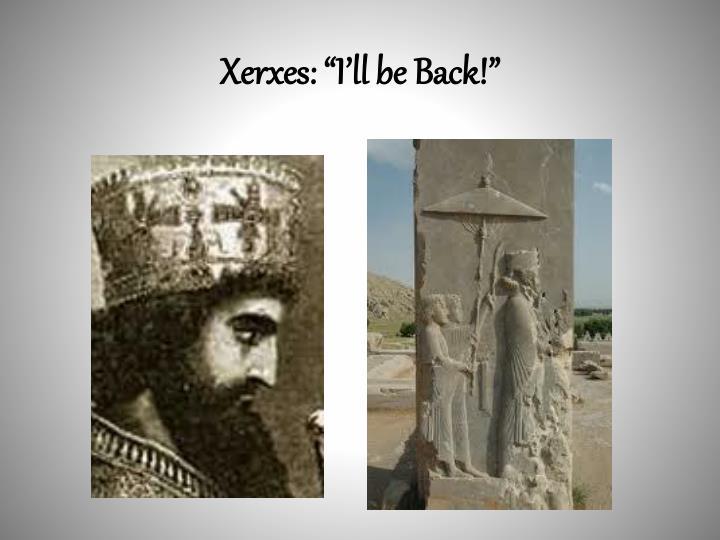 "Xerxes: ""I'll be Back!"""