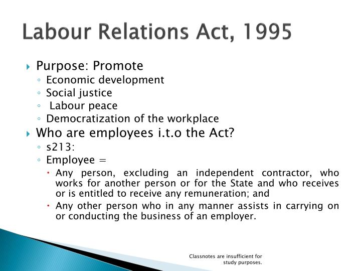 the labour relations act 1996 a Department of labour of south africa is responsible for creating a conducive working environment, working conditions, basic conditions, minimum wages, compensation of occupational injuries, employment equity, labour relations and unemployment insurance.