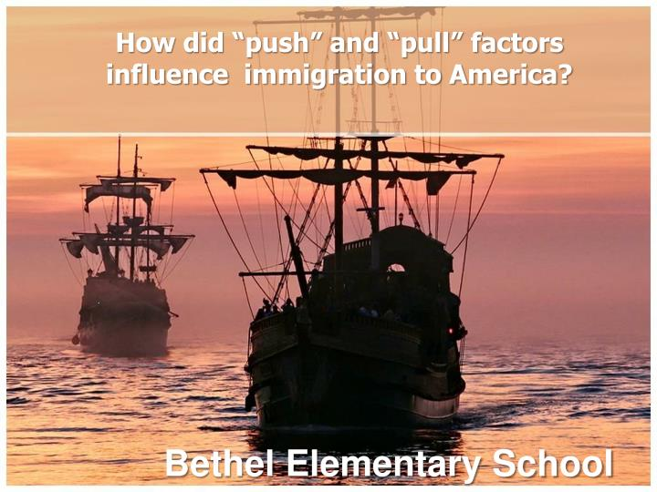 How did push and pull factors influence immigration to america